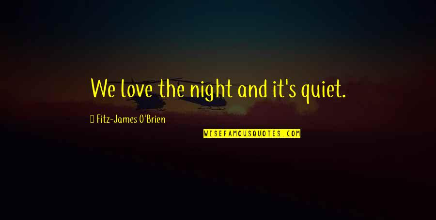 O'wanda Quotes By Fitz-James O'Brien: We love the night and it's quiet.