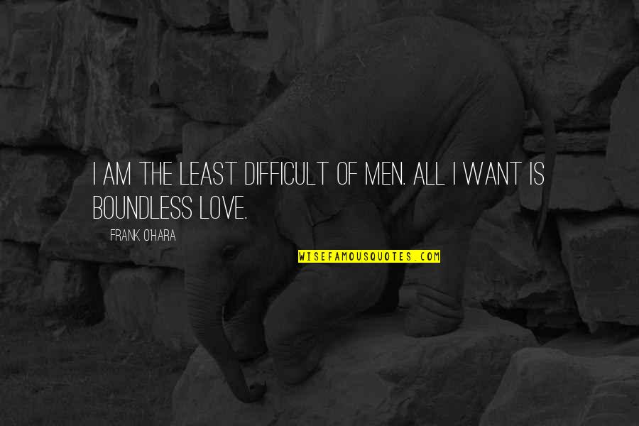 O'wanda Quotes By Frank O'Hara: I am the least difficult of men. All