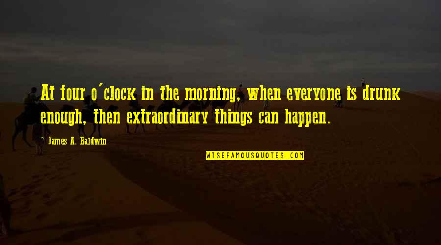 O'wanda Quotes By James A. Baldwin: At four o'clock in the morning, when everyone