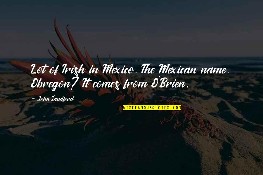 O'wanda Quotes By John Sandford: Lot of Irish in Mexico. The Mexican name,