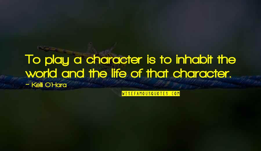 O'wanda Quotes By Kelli O'Hara: To play a character is to inhabit the