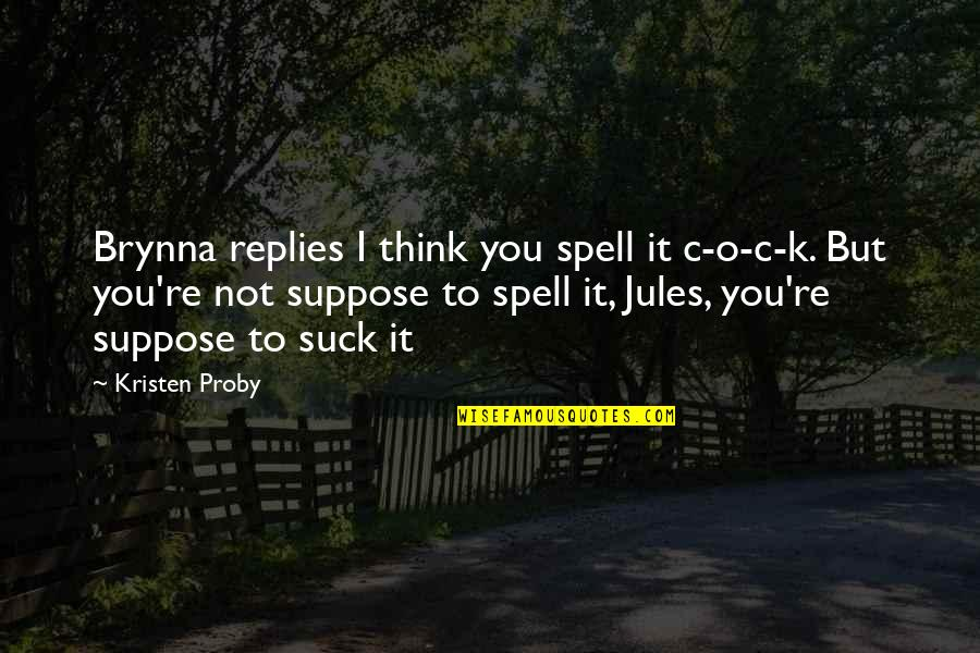 O'wanda Quotes By Kristen Proby: Brynna replies I think you spell it c-o-c-k.