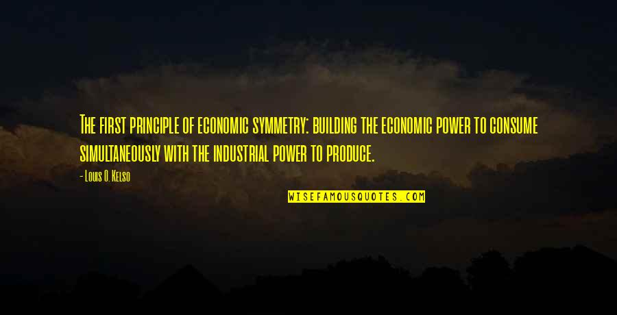 O'wanda Quotes By Louis O. Kelso: The first principle of economic symmetry: building the