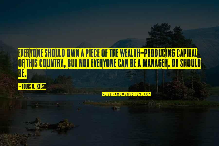 O'wanda Quotes By Louis O. Kelso: Everyone should own a piece of the wealth-producing