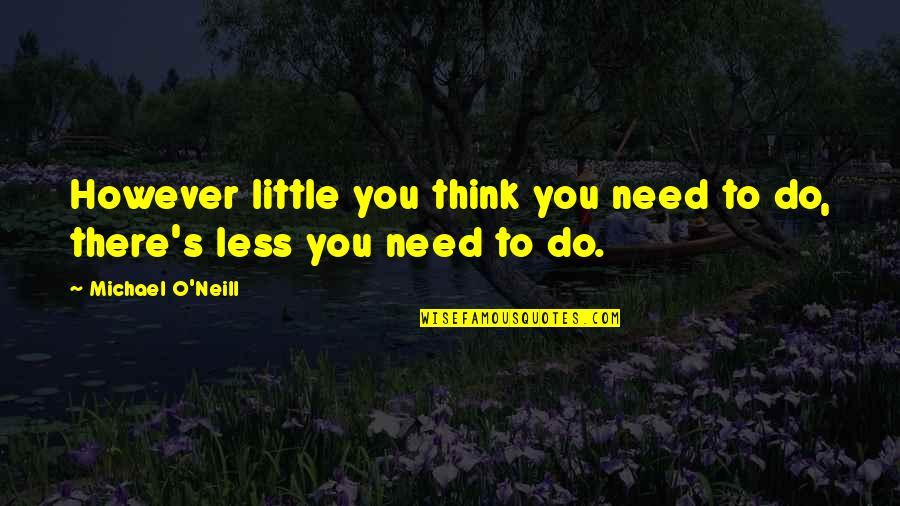 O'wanda Quotes By Michael O'Neill: However little you think you need to do,