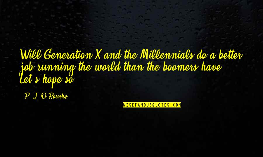 O'wanda Quotes By P. J. O'Rourke: Will Generation X and the Millennials do a
