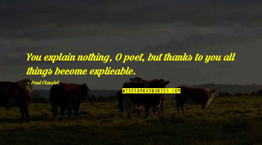 O'wanda Quotes By Paul Claudel: You explain nothing, O poet, but thanks to