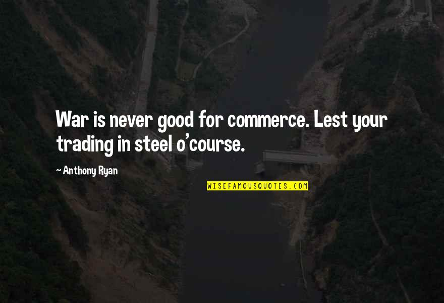 O'war Quotes By Anthony Ryan: War is never good for commerce. Lest your