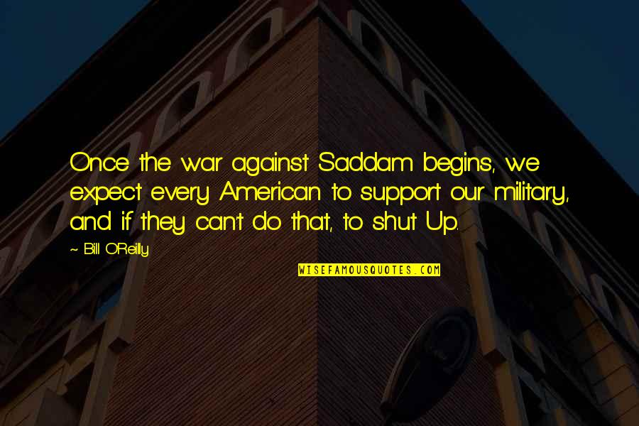 O'war Quotes By Bill O'Reilly: Once the war against Saddam begins, we expect