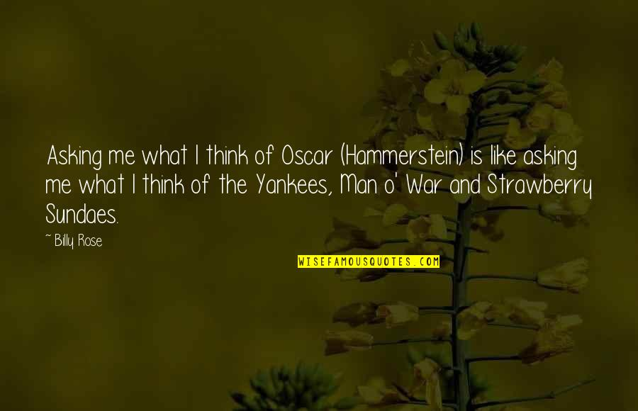 O'war Quotes By Billy Rose: Asking me what I think of Oscar (Hammerstein)
