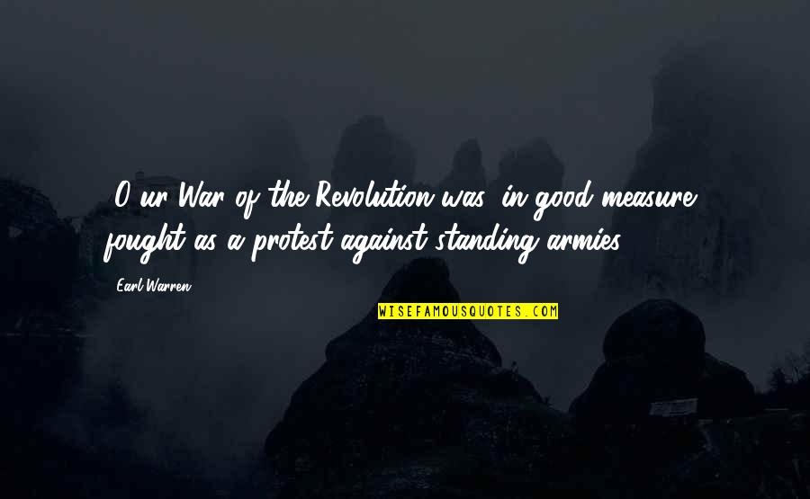 O'war Quotes By Earl Warren: [O]ur War of the Revolution was, in good