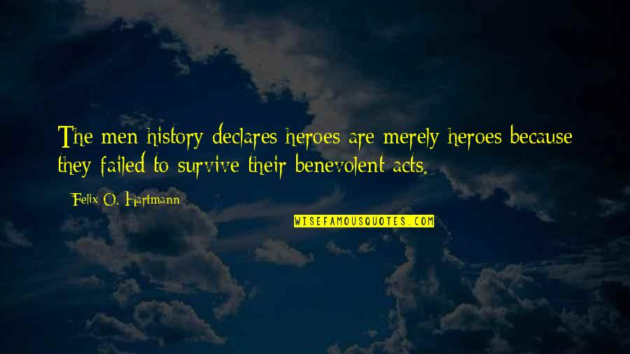 O'war Quotes By Felix O. Hartmann: The men history declares heroes are merely heroes