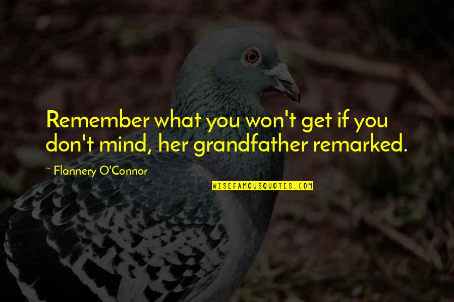 O'war Quotes By Flannery O'Connor: Remember what you won't get if you don't