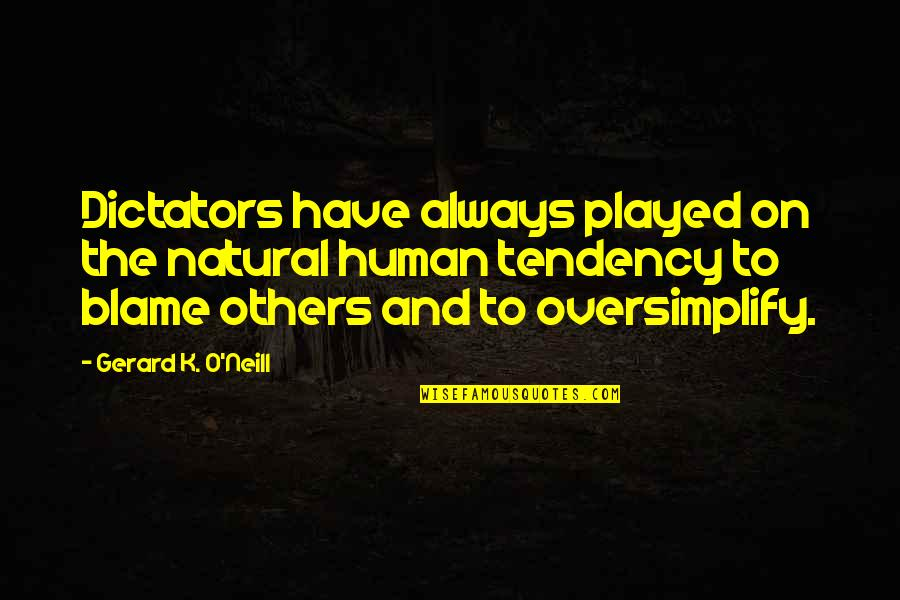 O'war Quotes By Gerard K. O'Neill: Dictators have always played on the natural human