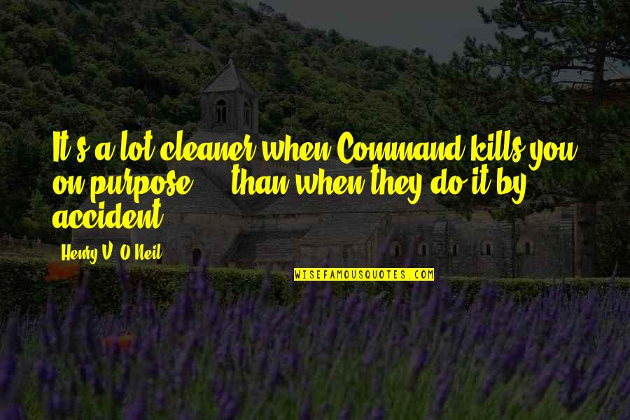 O'war Quotes By Henry V. O'Neil: It's a lot cleaner when Command kills you