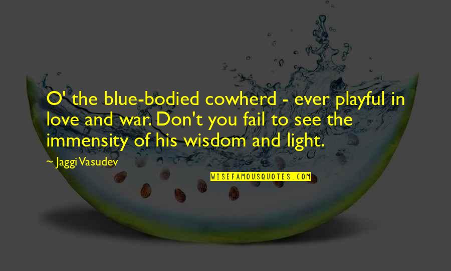 O'war Quotes By Jaggi Vasudev: O' the blue-bodied cowherd - ever playful in