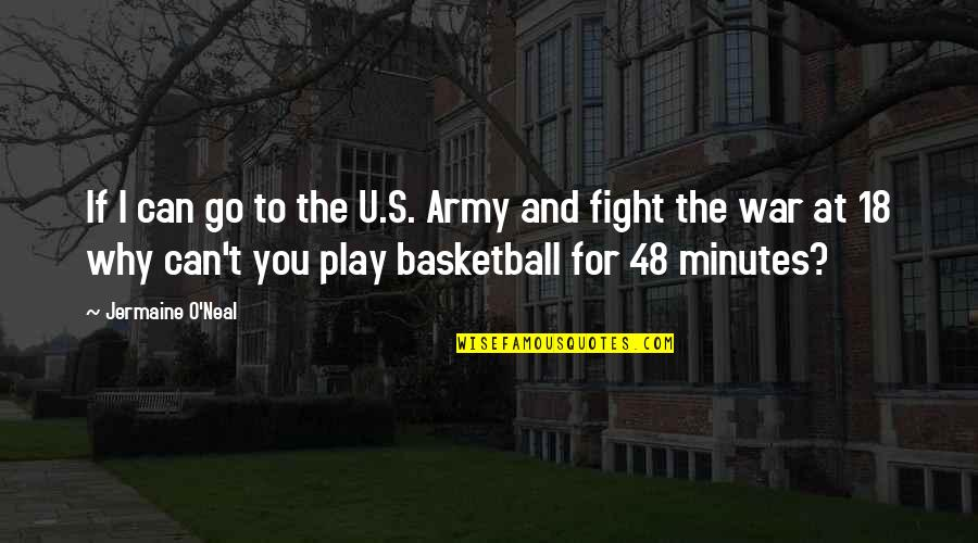 O'war Quotes By Jermaine O'Neal: If I can go to the U.S. Army