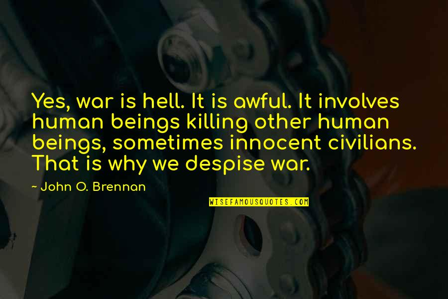 O'war Quotes By John O. Brennan: Yes, war is hell. It is awful. It