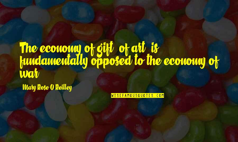O'war Quotes By Mary Rose O'Reilley: The economy of gift, of art, is fundamentally
