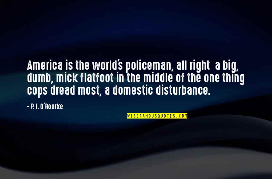 O'war Quotes By P. J. O'Rourke: America is the world's policeman, all right a