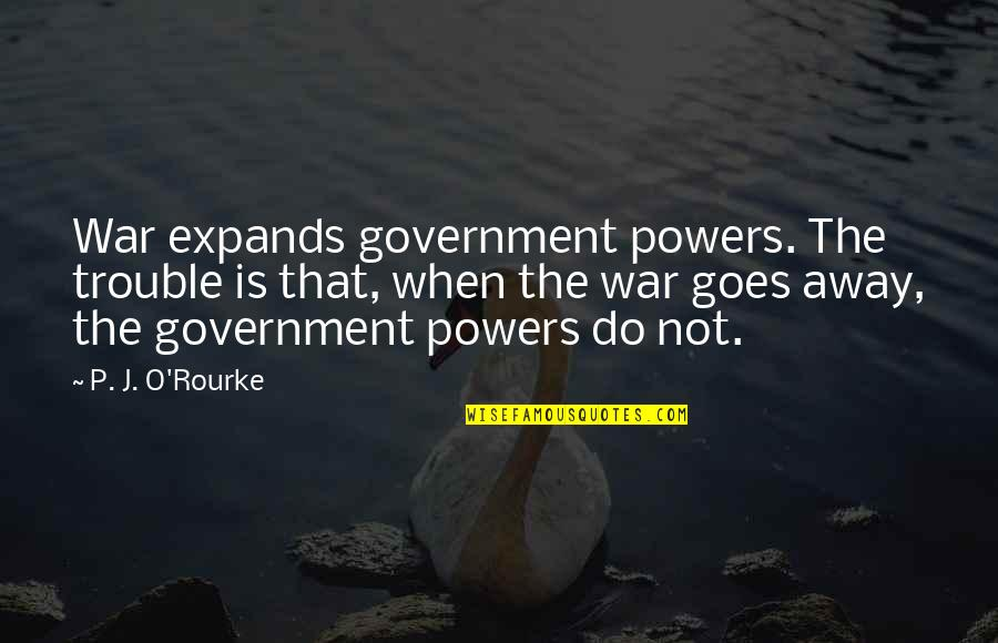 O'war Quotes By P. J. O'Rourke: War expands government powers. The trouble is that,