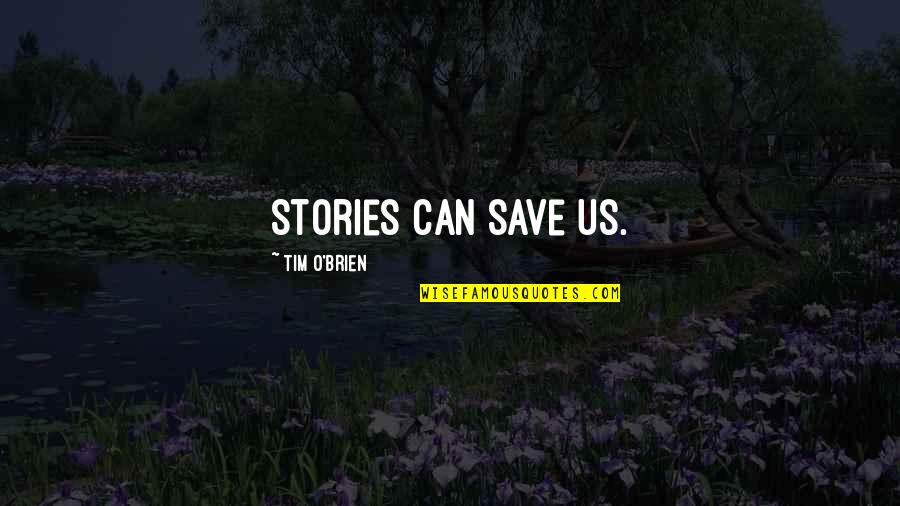 O'war Quotes By Tim O'Brien: Stories can save us.