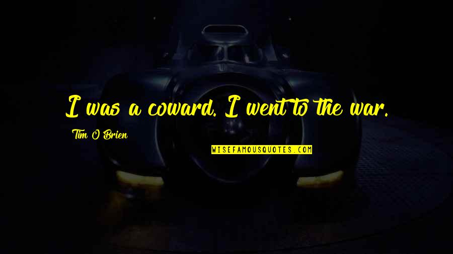 O'war Quotes By Tim O'Brien: I was a coward. I went to the