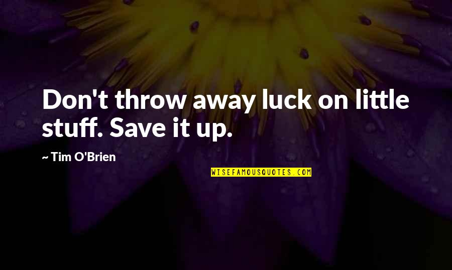 O'war Quotes By Tim O'Brien: Don't throw away luck on little stuff. Save