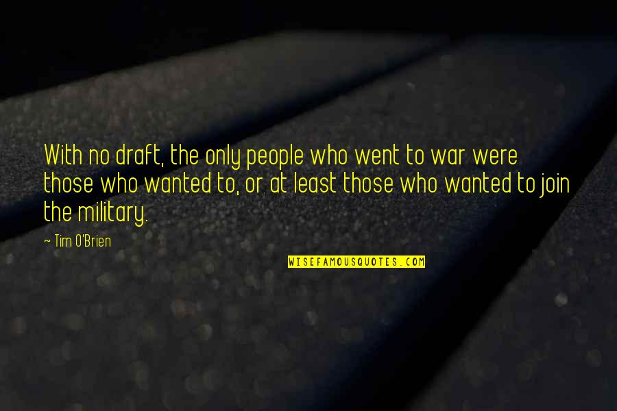 O'war Quotes By Tim O'Brien: With no draft, the only people who went