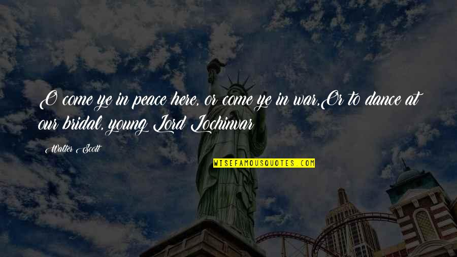 O'war Quotes By Walter Scott: O come ye in peace here, or come