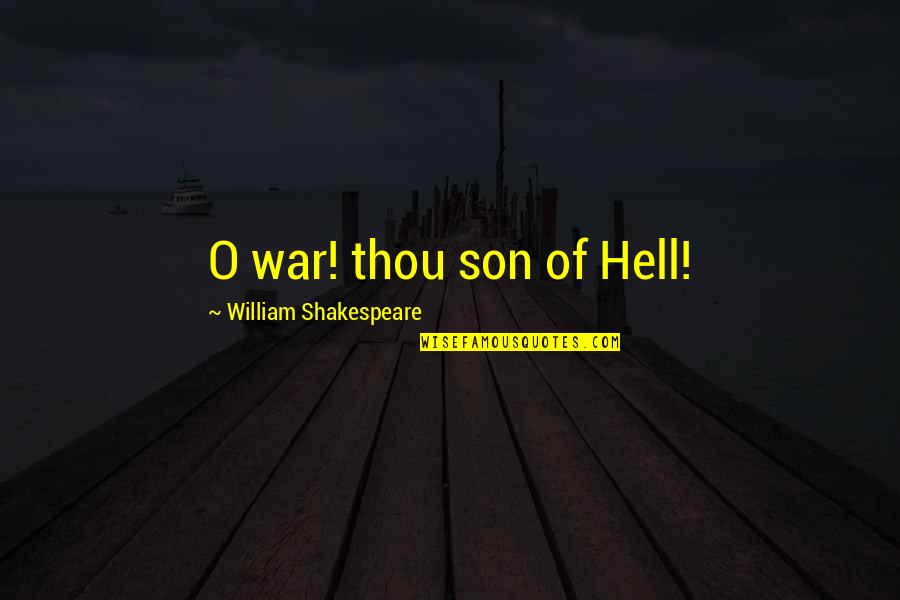 O'war Quotes By William Shakespeare: O war! thou son of Hell!