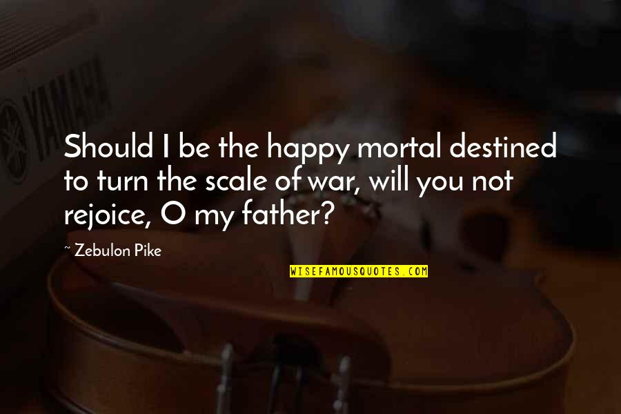 O'war Quotes By Zebulon Pike: Should I be the happy mortal destined to