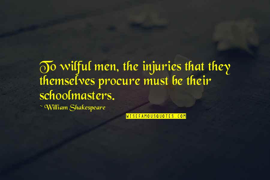 Owernship Quotes By William Shakespeare: To wilful men, the injuries that they themselves