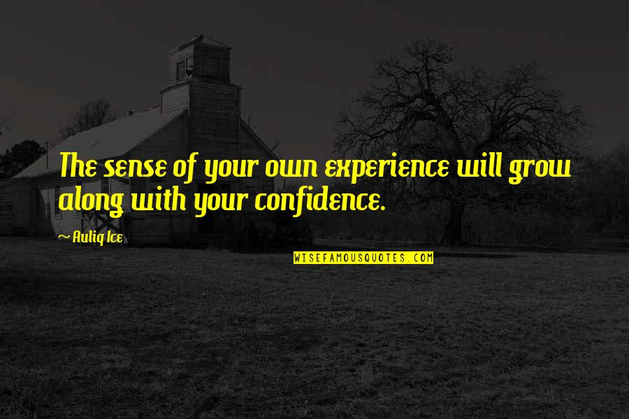 Own Life Quotes By Auliq Ice: The sense of your own experience will grow