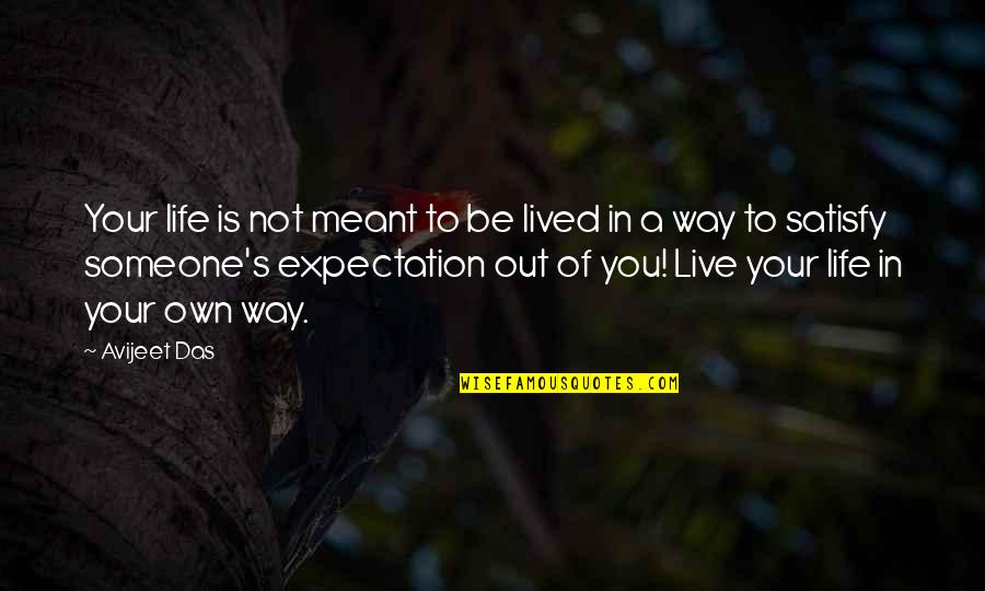 Own Life Quotes By Avijeet Das: Your life is not meant to be lived