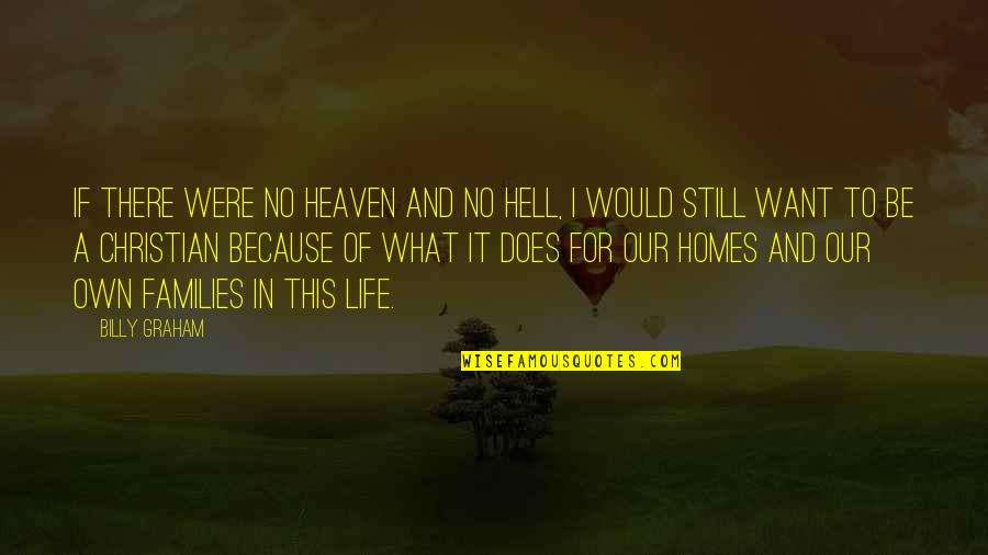 Own Life Quotes By Billy Graham: If there were no heaven and no hell,