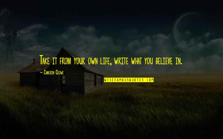 Own Life Quotes By Cameron Crowe: Take it from your own life, write what