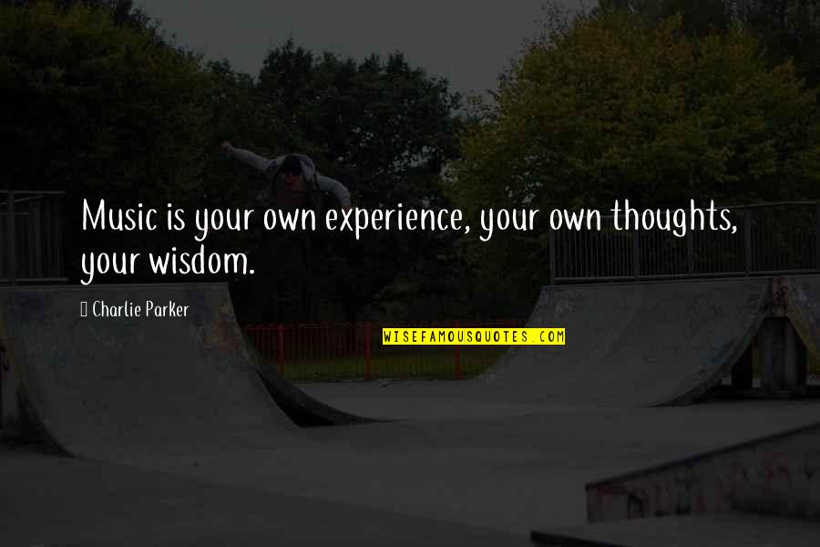Own Life Quotes By Charlie Parker: Music is your own experience, your own thoughts,