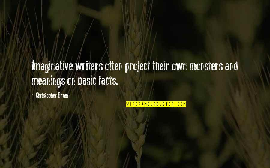 Own Life Quotes By Christopher Bram: Imaginative writers often project their own monsters and