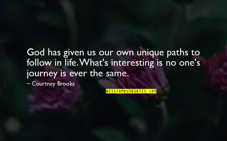 Own Life Quotes By Courtney Brooks: God has given us our own unique paths