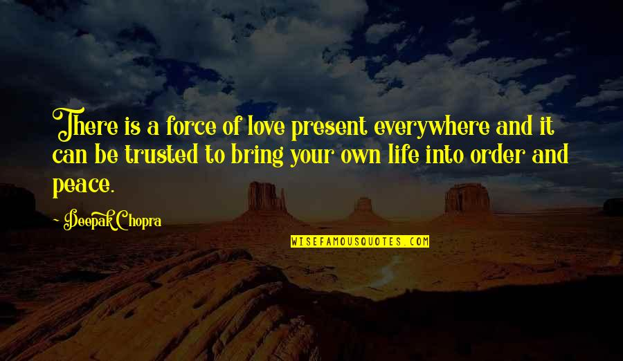 Own Life Quotes By Deepak Chopra: There is a force of love present everywhere