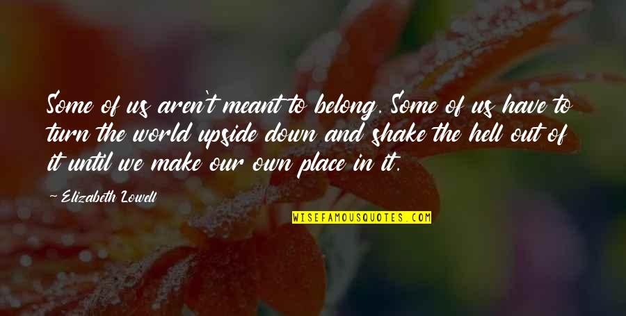 Own Life Quotes By Elizabeth Lowell: Some of us aren't meant to belong. Some