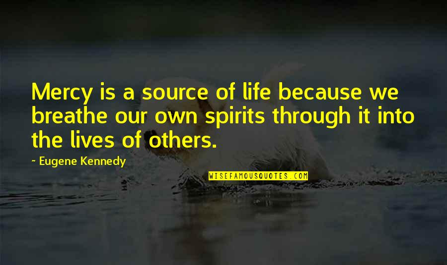 Own Life Quotes By Eugene Kennedy: Mercy is a source of life because we