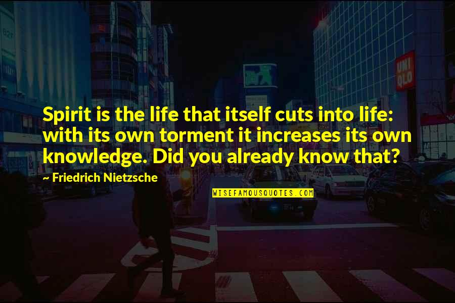 Own Life Quotes By Friedrich Nietzsche: Spirit is the life that itself cuts into