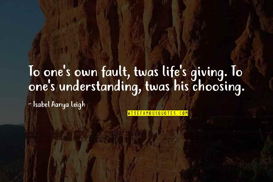 Own Life Quotes By Isabel Aanya Leigh: To one's own fault, twas life's giving. To