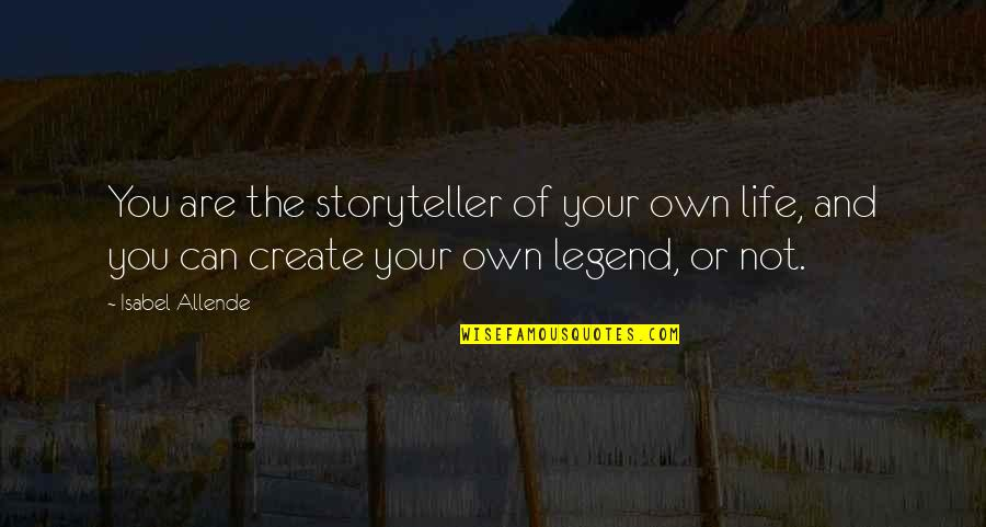 Own Life Quotes By Isabel Allende: You are the storyteller of your own life,