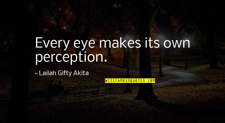 Own Life Quotes By Lailah Gifty Akita: Every eye makes its own perception.