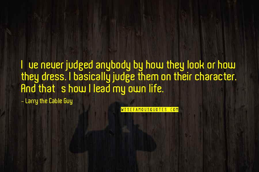 Own Life Quotes By Larry The Cable Guy: I've never judged anybody by how they look