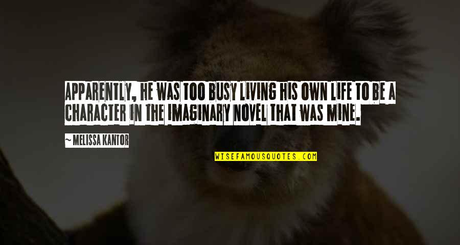 Own Life Quotes By Melissa Kantor: Apparently, he was too busy living his own