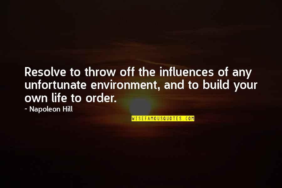 Own Life Quotes By Napoleon Hill: Resolve to throw off the influences of any
